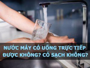 nuoc-may-co-uong-truc-tiep-duoc-khong